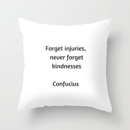 Confucius Quote - Forget injuries never forget kindness Throw Pillow