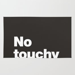 No touchy touchy Rug