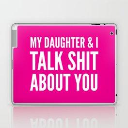 My Daughter & I Talk Shit About You (Magenta) Laptop & iPad Skin