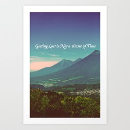 Getting Lost is Not a Waste of Time Art Print