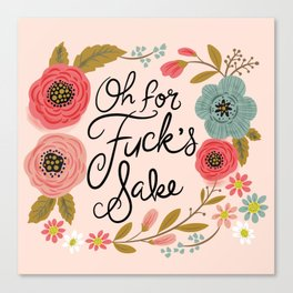 Pretty Swe*ry: Oh For F's Sake Canvas Print