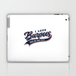 I Love Burpees Said No One Ever Laptop & iPad Skin