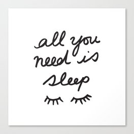 All You Need Is Sleep Canvas Print