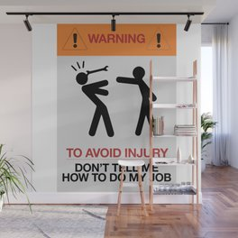 Warning, to avoid injury, Don't Tell Me How To Do My Job, fun road sign, traffic, humor Wall Mural