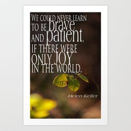 We could never learn to be brave and patient, if there were only joy in the world Art Print