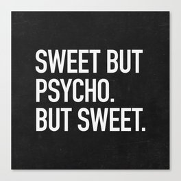 Sweet but psycho. But sweet. Canvas Print