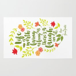 Life is worth living as long as there's a laugh in it. Anne of Green Gables. Rug