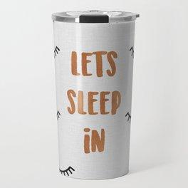 Lets Sleep In Travel Mug