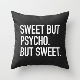 Sweet but psycho. But sweet. Throw Pillow