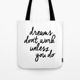 Dreams Don't Work Unless You Do black and white modern typographic quote canvas wall art home decor Tote Bag