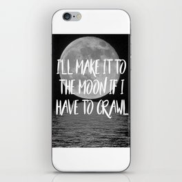 I'll make it to the moon if I have to crawl iPhone Skin