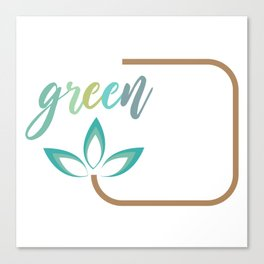 Go green- Respect for nature Canvas Print