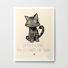 La vie est dure, mais les chats sont doux Metal Print