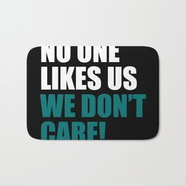 No one like us we don't care Bath Mat