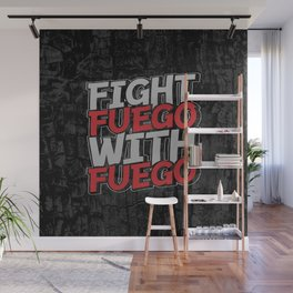 Fight Fuego With Fuego Wall Mural