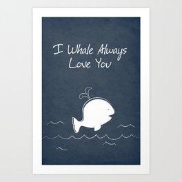 I Whale Always Love You Art Print