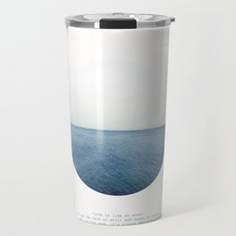 Life is like an ocean. It can be calm or still and rough or rigid. Travel Mug