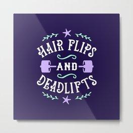 Hair Flips And Deadlifts Metal Print