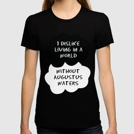 TFIOS - I Dislike Living in a World Without Augustus Waters T-shirt