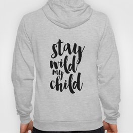 Stay Wild My Child, Kids Gift,Nursery Decor,Quote Prints,Typography Poster,Kids Room Decor Hoody