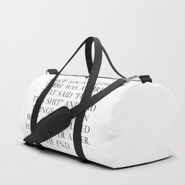 Once upon a time she said fuck this Duffle Bag