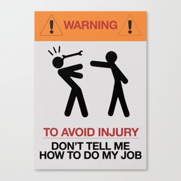 Warning, to avoid injury, Don't Tell Me How To Do My Job, fun road sign, traffic, humor Canvas Print