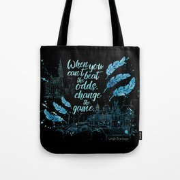 When you can't beat the odds, change the game. Six of Crows Tote Bag