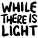 whilethereislight