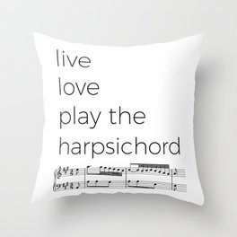 Live, love, play the harpsichord Throw Pillow