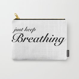 just keep breathing Carry-All Pouch