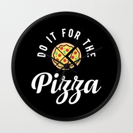 Do It For The Pizza Wall Clock
