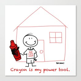 Crayon is my power tool. Canvas Print