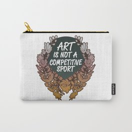 Art is Not A Competitive Sport Carry-All Pouch