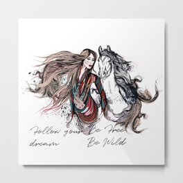 Be wild, be free, follow your dream Metal Print