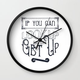 If You Can Look Up, You Can Get Up Wall Clock