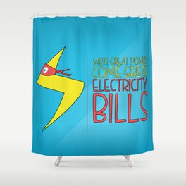 With Great Powers Comes Great Electricity Bills Shower Curtain