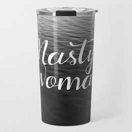 Be a Nasty Woman Travel Mug