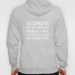 According to My Nipples It Is Cold Funny Weather T-shirt Hoody