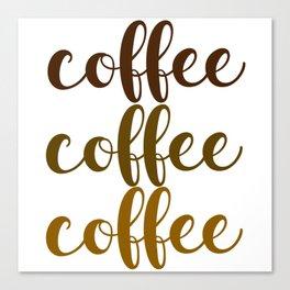 COFFEE COFFEE COFFEE Canvas Print