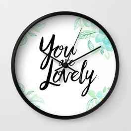 You are lovely floral Wall Clock