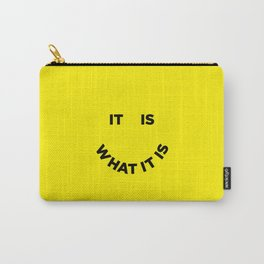 It Is What It Is Carry-All Pouch