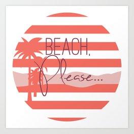 Beach, Please... Art Print