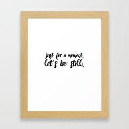 Let's Be Still Framed Art Print