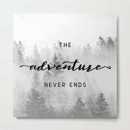 The Adventure Never Ends Metal Print