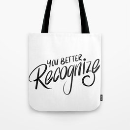 You Better Recognize Tote Bag