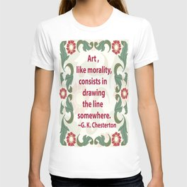 Art, like Morality - G. K. Chesterton Quote T-shirt