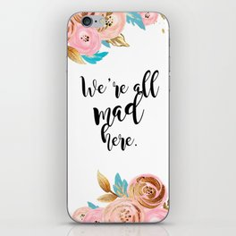 We're all mad here - golden floral iPhone Skin