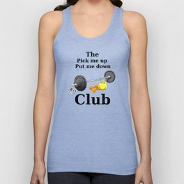 The pick me up and put me down club Unisex Tank Top
