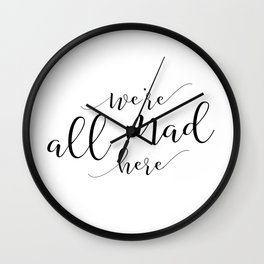 Funny home print / Mad Hatter / Party / Crazy family sign / We're all mad here / Lewis Carroll quote Wall Clock