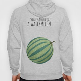Well I'm Not Hiding A Watermelon... Hoody